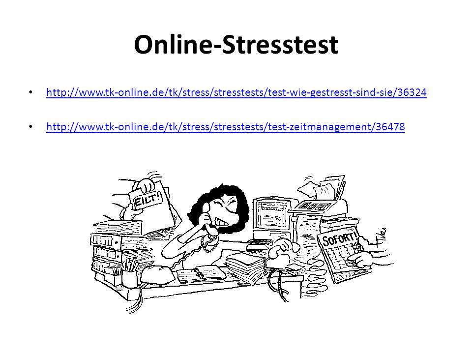Online-Stresstest http://www.tk-online.de/tk/stress/stresstests/test-wie-gestresst-sind-sie/36324 http://www.tk-online.de/tk/stress/stresstests/test-z