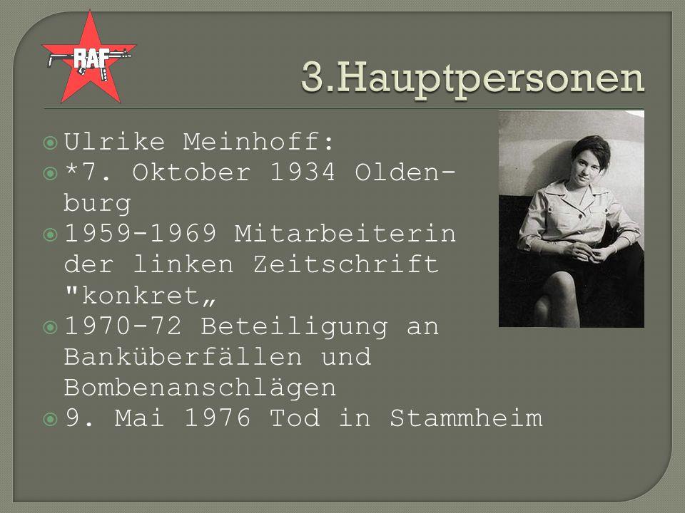 Ulrike Meinhoff: *7. Oktober 1934 Olden- burg 1959-1969 Mitarbeiterin der linken Zeitschrift