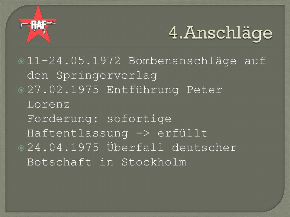 11-24.05.1972 Bombenanschläge auf den Springerverlag 27.02.1975 Entführung Peter Lorenz Forderung: sofortige Haftentlassung -> erfüllt 24.04.1975 Über