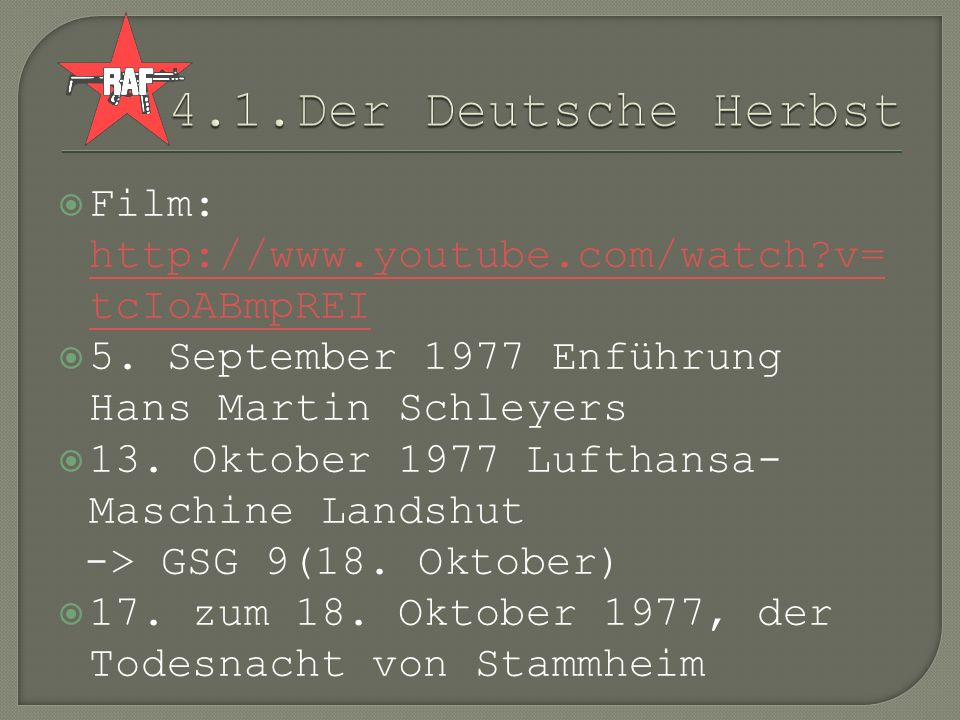 Film: http://www.youtube.com/watch?v= tcIoABmpREI http://www.youtube.com/watch?v= tcIoABmpREI 5. September 1977 Enführung Hans Martin Schleyers 13. Ok
