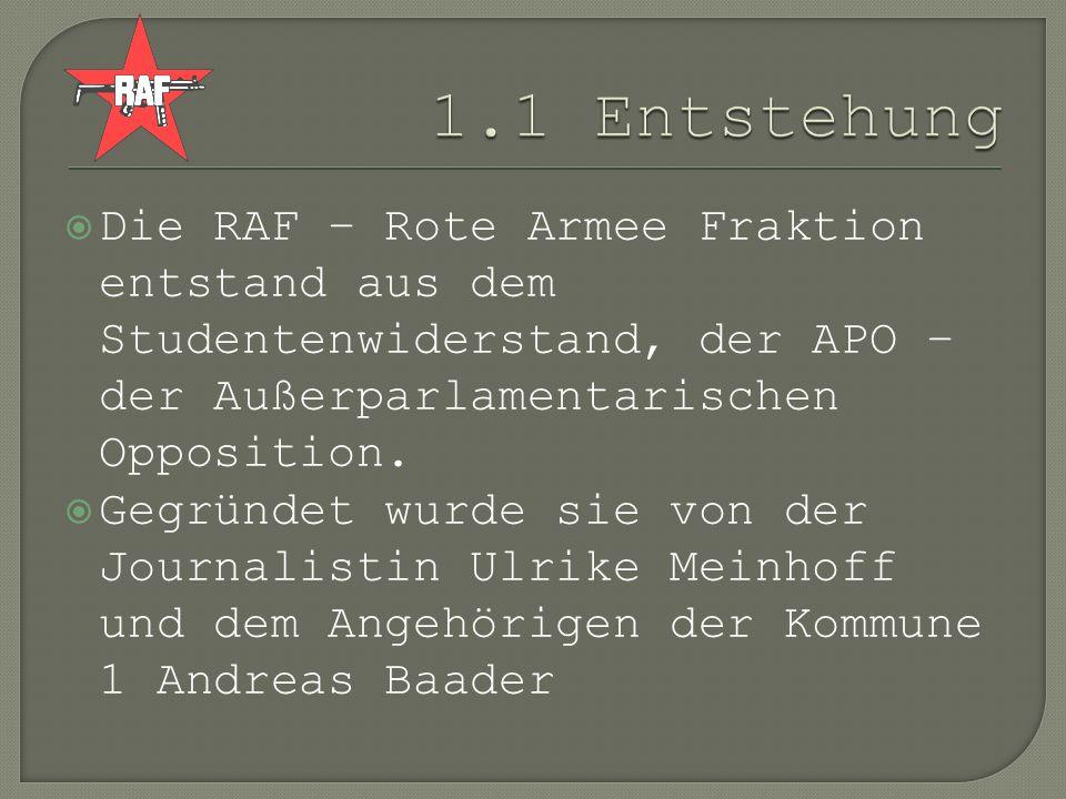 Die RAF – Rote Armee Fraktion entstand aus dem Studentenwiderstand, der APO – der Außerparlamentarischen Opposition. Gegründet wurde sie von der Journ