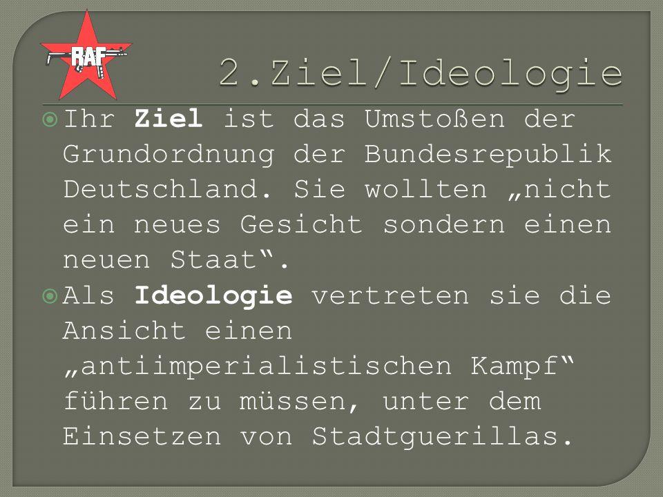 Ihr Ziel ist das Umstoßen der Grundordnung der Bundesrepublik Deutschland. Sie wollten nicht ein neues Gesicht sondern einen neuen Staat. Als Ideologi