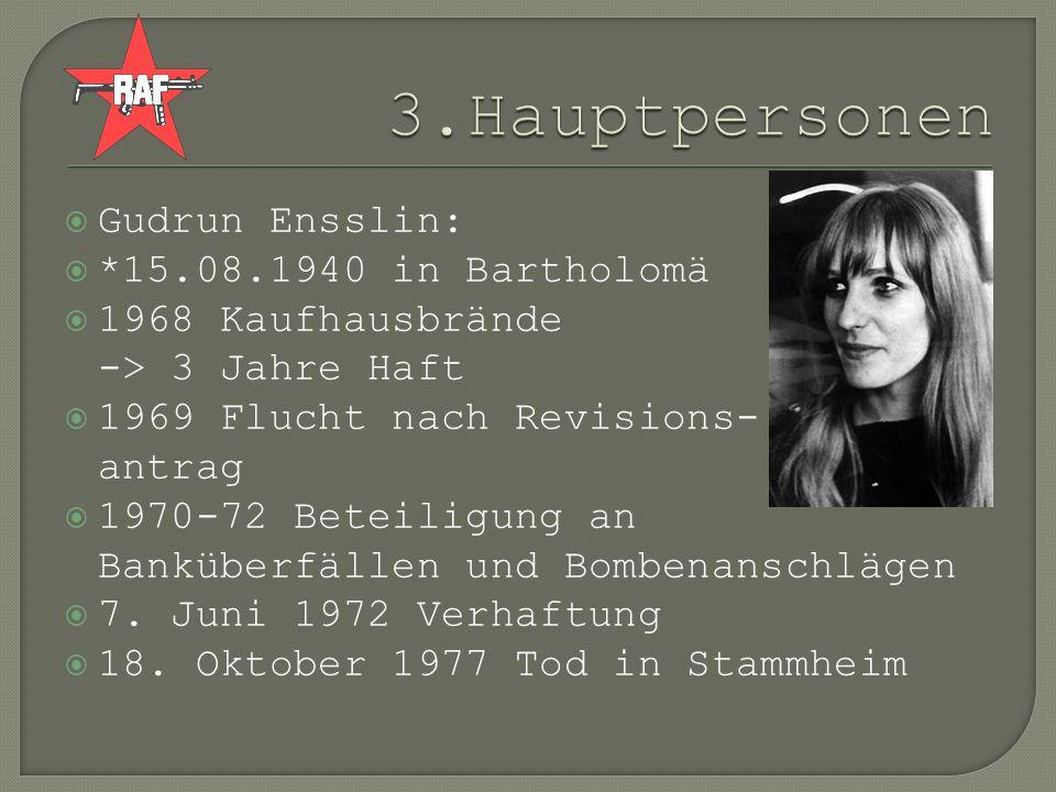 Gudrun Ensslin: *15.08.1940 in Bartholomä 1968 Kaufhausbrände -> 3 Jahre Haft 1969 Flucht nach Revisions- antrag 1970-72 Beteiligung an Banküberfällen