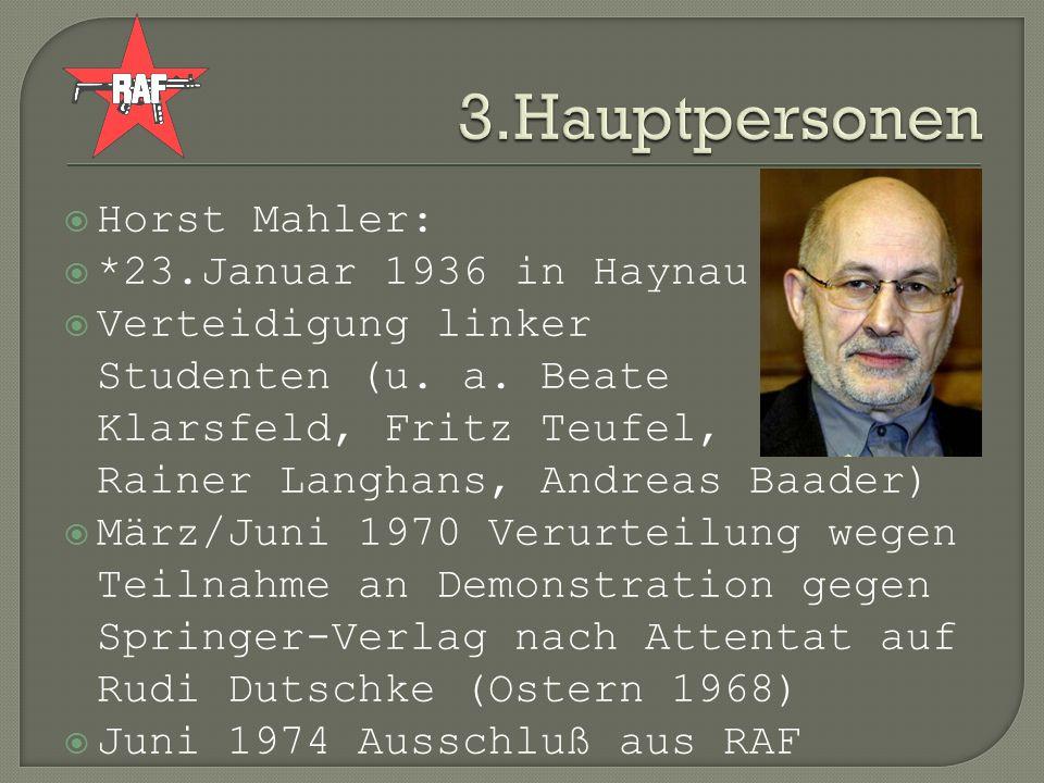 Horst Mahler: *23.Januar 1936 in Haynau Verteidigung linker Studenten (u. a. Beate Klarsfeld, Fritz Teufel, Rainer Langhans, Andreas Baader) März/Juni