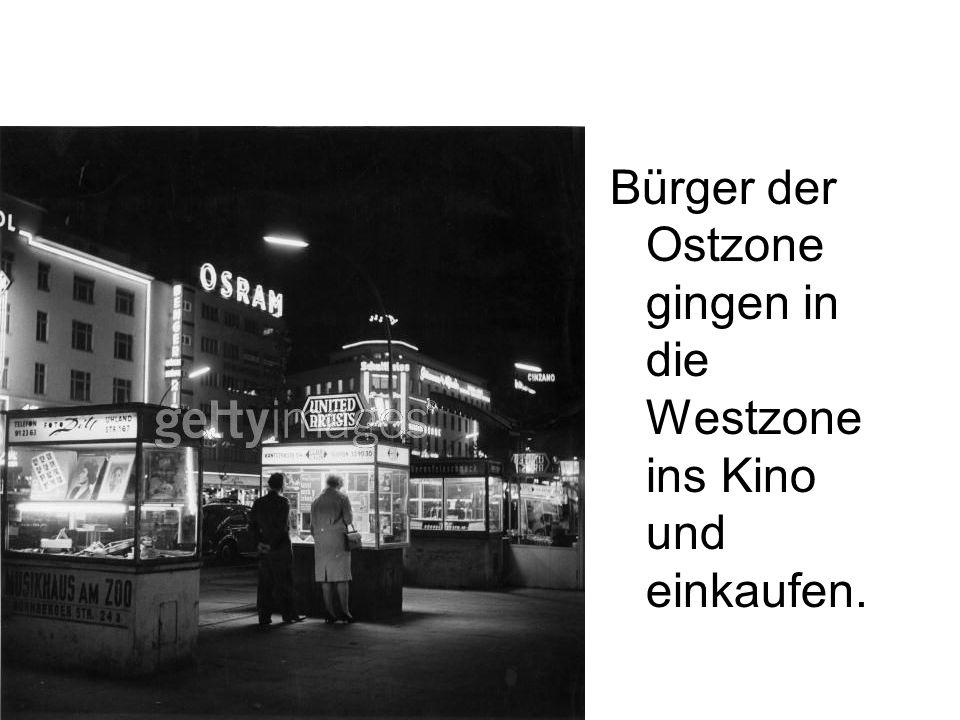 Bürger der Ostzone gingen in die Westzone ins Kino und einkaufen.