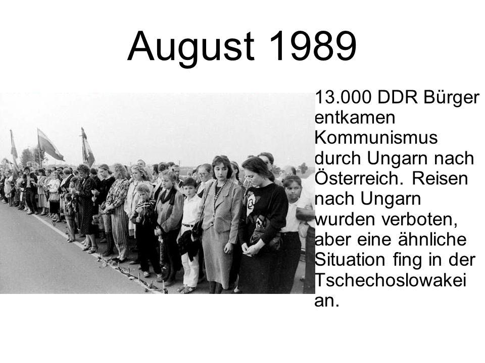 August 1989 13.000 DDR Bürger entkamen Kommunismus durch Ungarn nach Österreich. Reisen nach Ungarn wurden verboten, aber eine ähnliche Situation fing