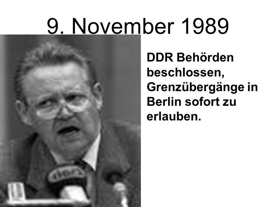 9. November 1989 DDR Behörden beschlossen, Grenzübergänge in Berlin sofort zu erlauben.