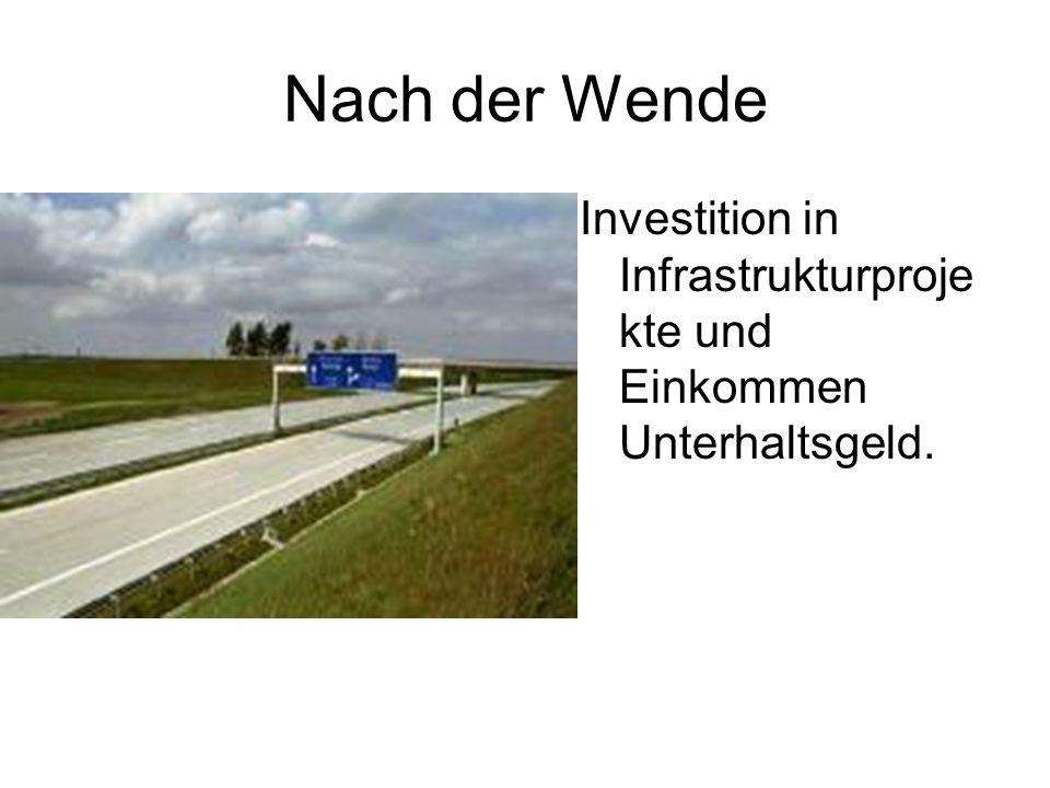 Nach der Wende Investition in Infrastrukturproje kte und Einkommen Unterhaltsgeld.