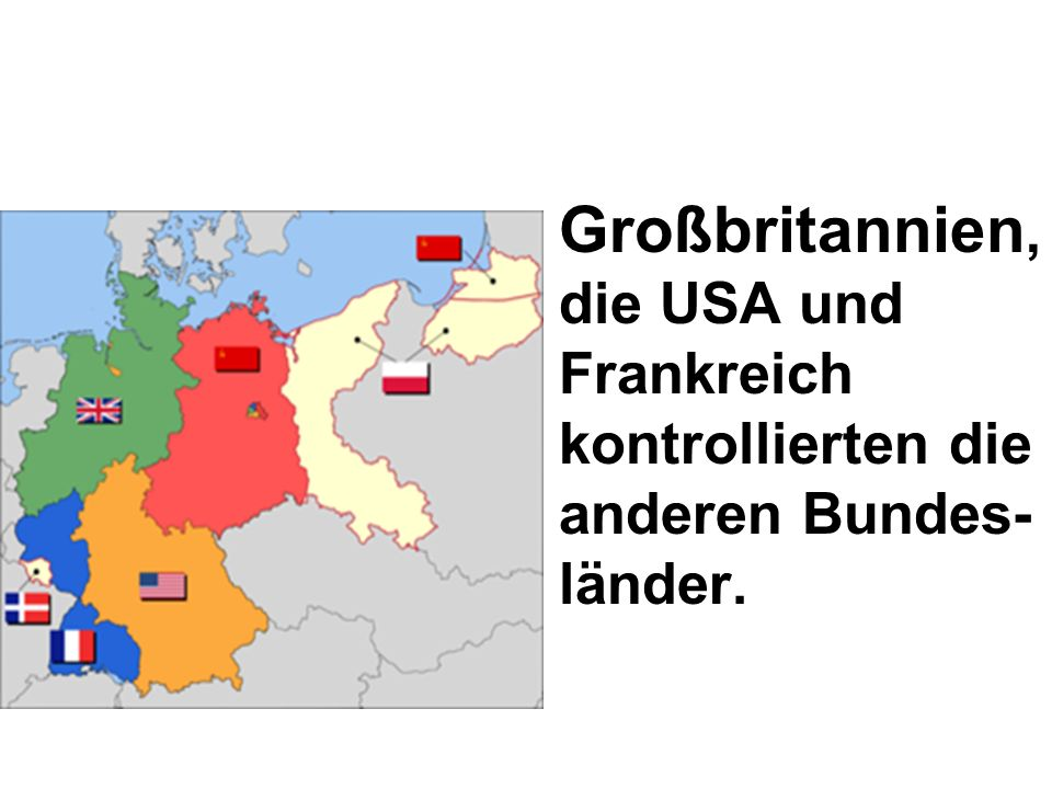 Großbritannien, die USA und Frankreich kontrollierten die anderen Bundes- länder.