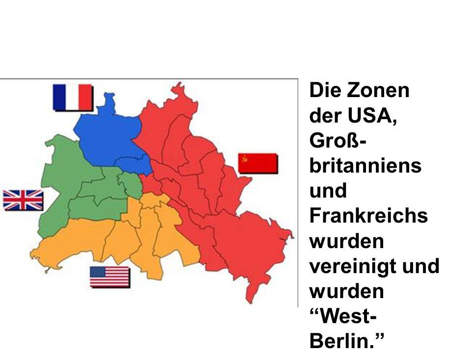 Die Zonen der USA, Groß- britanniens und Frankreichs wurden vereinigt und wurden West- Berlin.