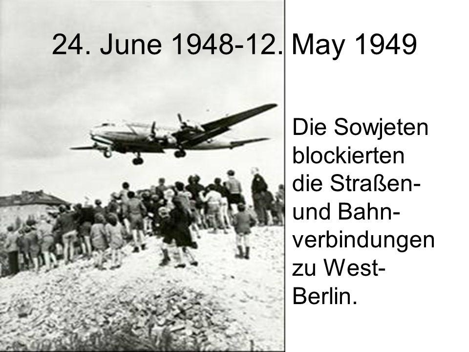 24. June 1948-12. May 1949 Die Sowjeten blockierten die Straßen- und Bahn- verbindungen zu West- Berlin.