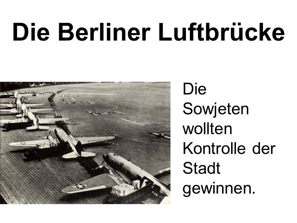 Die Sowjeten wollten Kontrolle der Stadt gewinnen. Die Berliner Luftbrücke