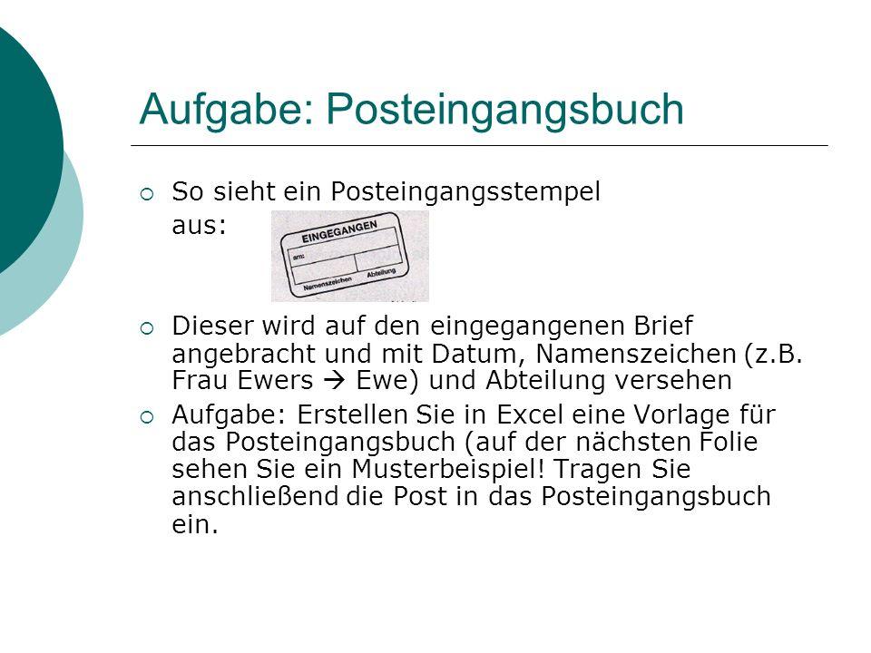 Aufgabe: Posteingangsbuch So sieht ein Posteingangsstempel aus: Dieser wird auf den eingegangenen Brief angebracht und mit Datum, Namenszeichen (z.B.