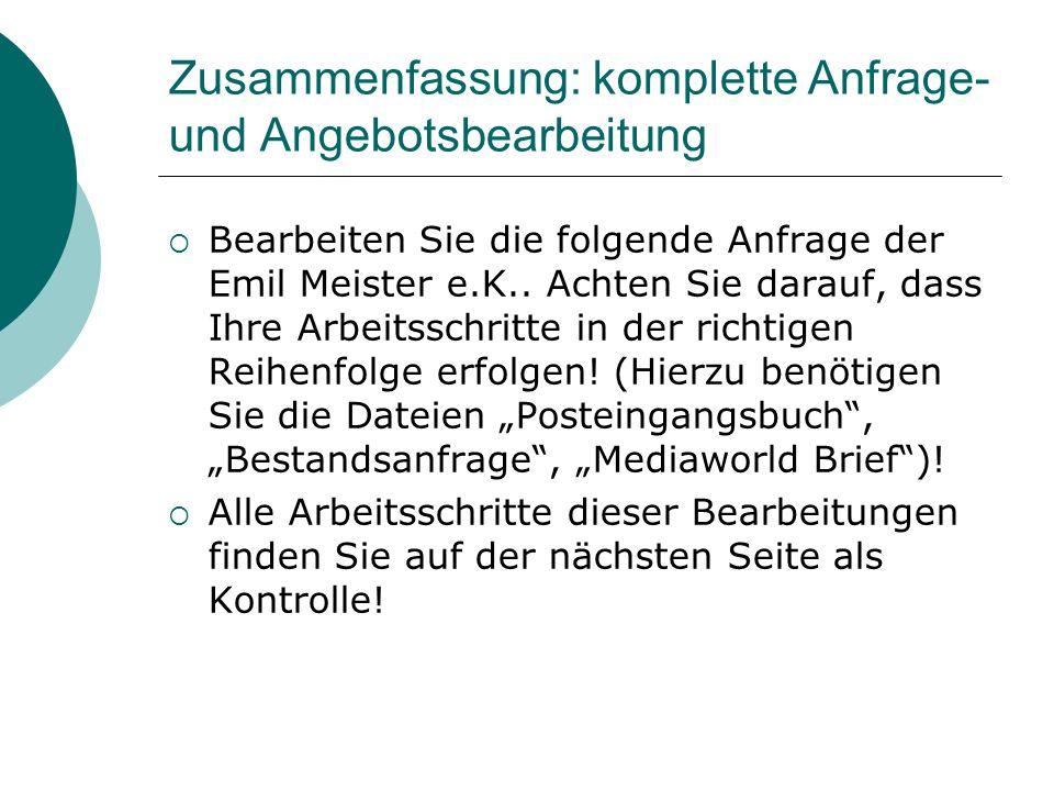 Zusammenfassung: komplette Anfrage- und Angebotsbearbeitung Bearbeiten Sie die folgende Anfrage der Emil Meister e.K.. Achten Sie darauf, dass Ihre Ar
