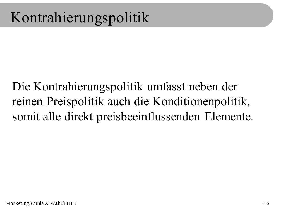 Marketing/Runia & Wahl/FIHE16 Kontrahierungspolitik Die Kontrahierungspolitik umfasst neben der reinen Preispolitik auch die Konditionenpolitik, somit