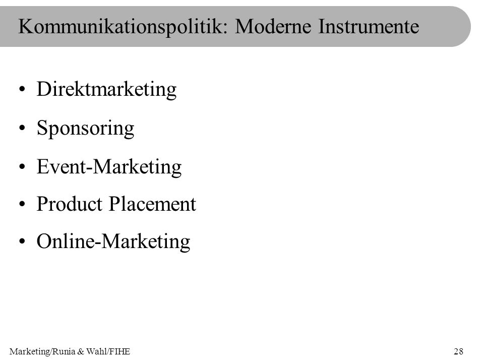 Marketing/Runia & Wahl/FIHE28 Kommunikationspolitik: Moderne Instrumente Direktmarketing Sponsoring Event-Marketing Product Placement Online-Marketing