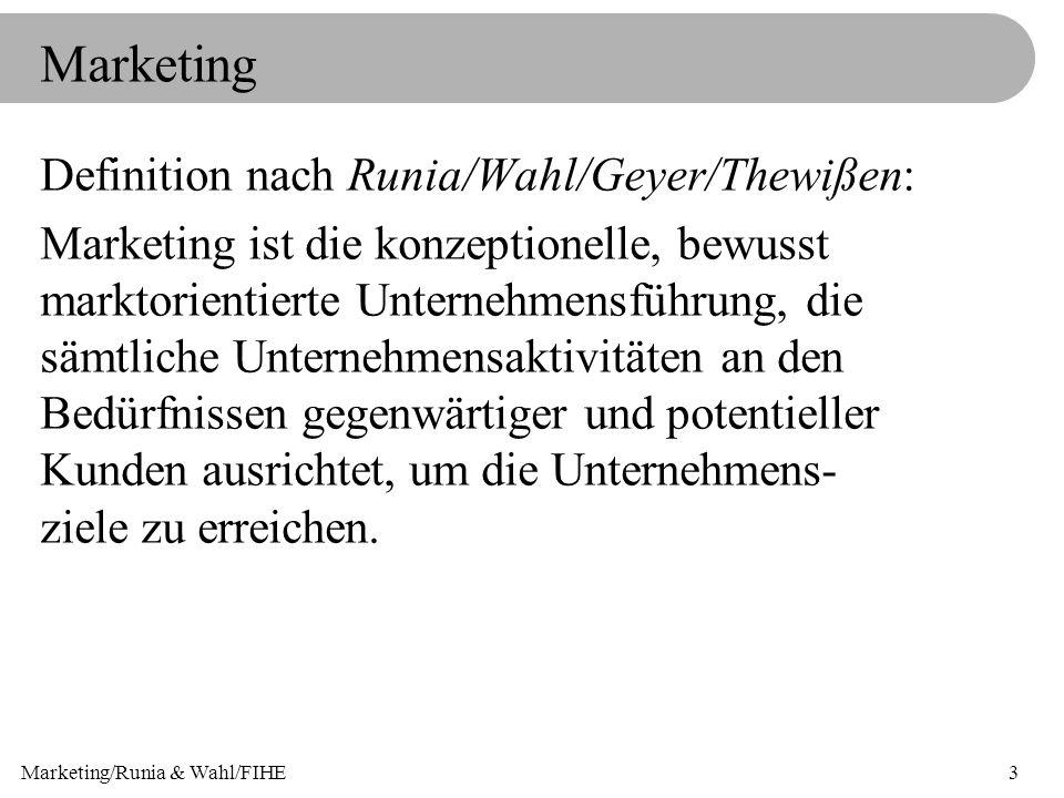 Marketing/Runia & Wahl/FIHE3 Definition nach Runia/Wahl/Geyer/Thewißen: Marketing ist die konzeptionelle, bewusst marktorientierte Unternehmensführung