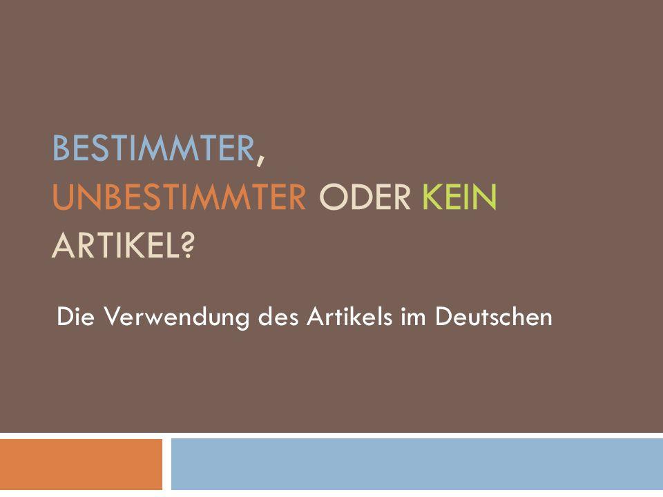 BESTIMMTER, UNBESTIMMTER ODER KEIN ARTIKEL? Die Verwendung des Artikels im Deutschen