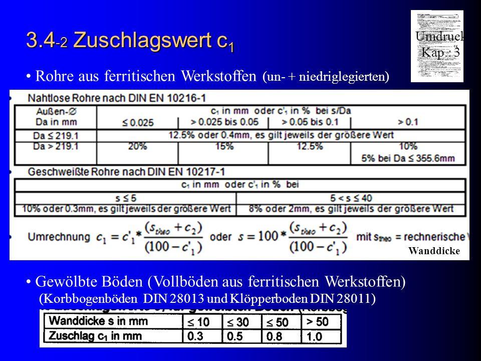 3.4 -2 Zuschlagswert c 1 Rohre aus ferritischen Werkstoffen (un- + niedriglegierten) Gewölbte Böden (Vollböden aus ferritischen Werkstoffen) (Korbboge