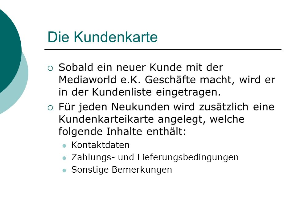 Die Kundenkarte Sobald ein neuer Kunde mit der Mediaworld e.K. Geschäfte macht, wird er in der Kundenliste eingetragen. Für jeden Neukunden wird zusät