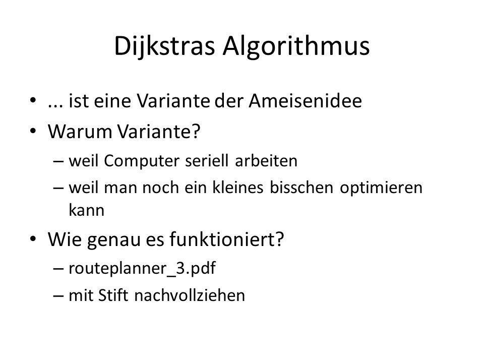Dijkstras Algorithmus...ist eine Variante der Ameisenidee Warum Variante.