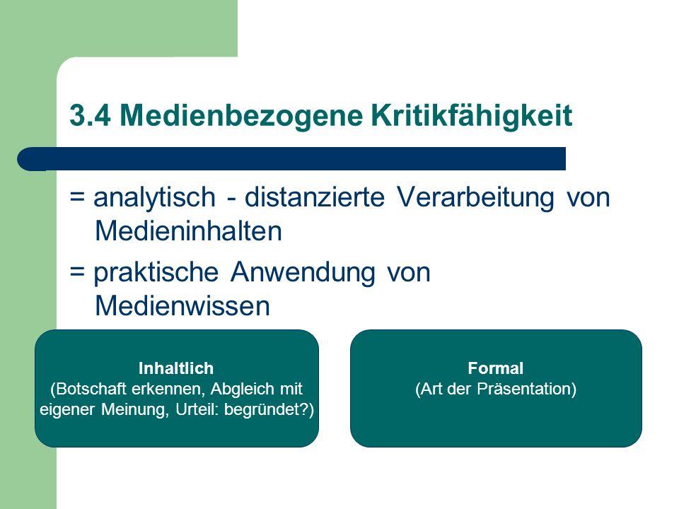 3.4 Medienbezogene Kritikfähigkeit = analytisch - distanzierte Verarbeitung von Medieninhalten = praktische Anwendung von Medienwissen Inhaltlich (Bot