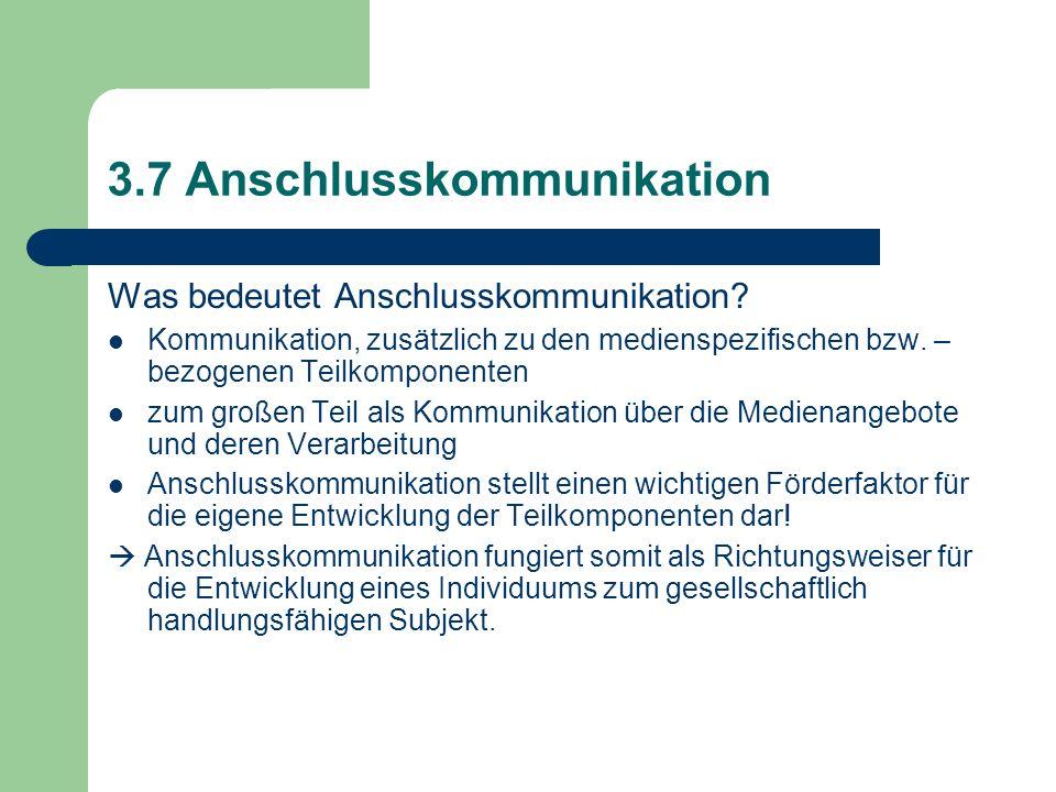 3.7 Anschlusskommunikation Was bedeutet Anschlusskommunikation? Kommunikation, zusätzlich zu den medienspezifischen bzw. – bezogenen Teilkomponenten z