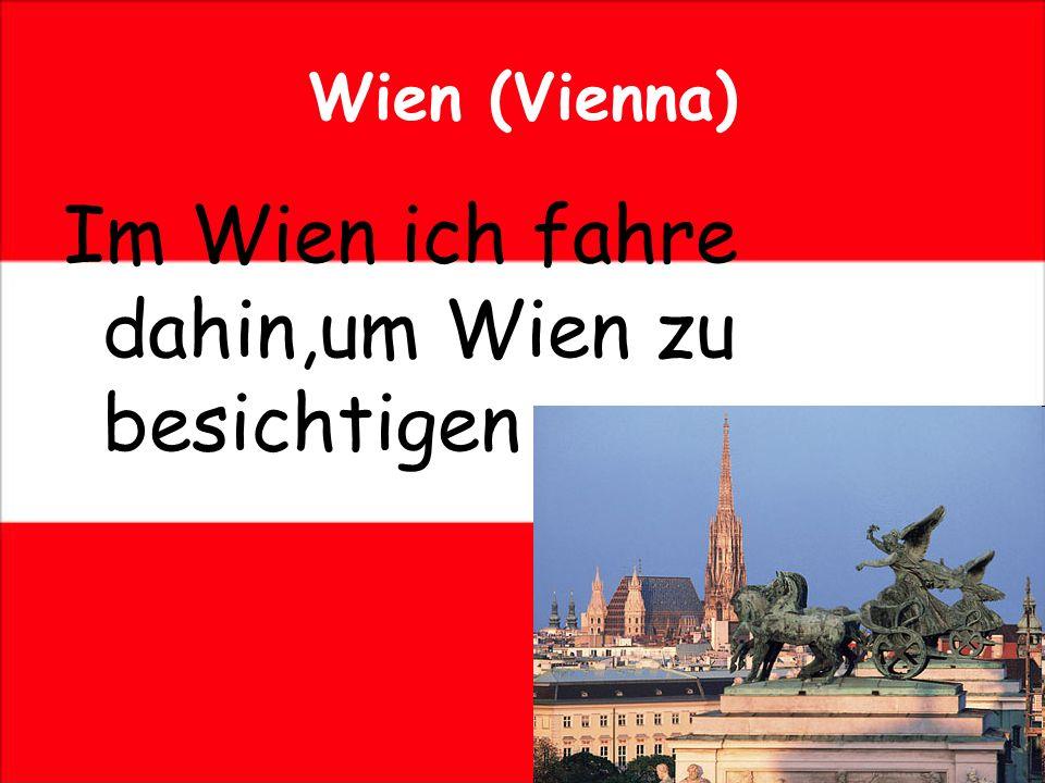 Wien (Vienna) Im Wien ich fahre dahin,um Wien zu besichtigen