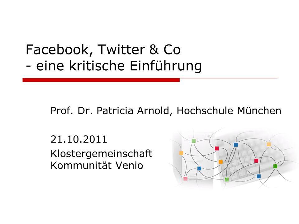Facebook, Twitter & Co - eine kritische Einführung Prof. Dr. Patricia Arnold, Hochschule München 21.10.2011 Klostergemeinschaft Kommunität Venio
