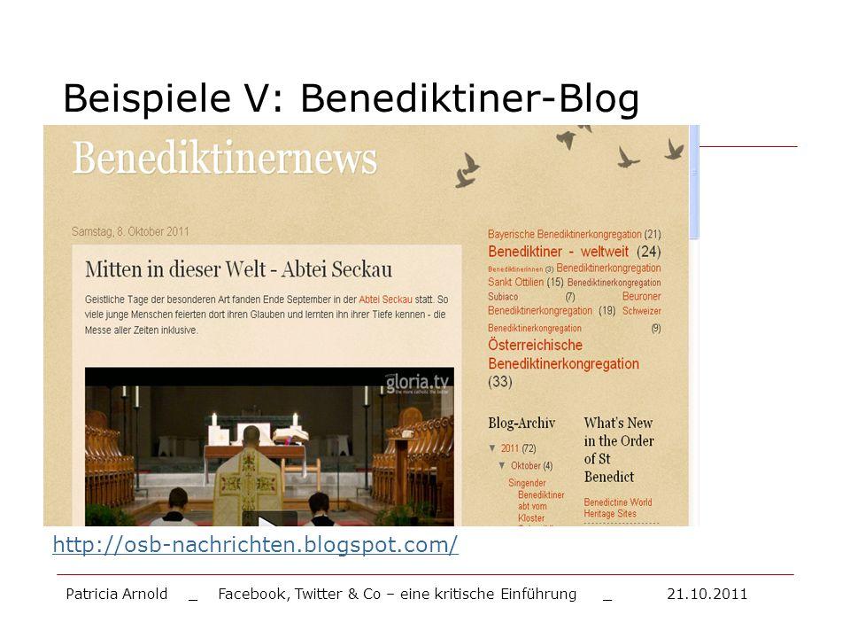 Beispiele V: Benediktiner-Blog http://osb-nachrichten.blogspot.com/ Patricia Arnold _ Facebook, Twitter & Co – eine kritische Einführung _ 21.10.2011