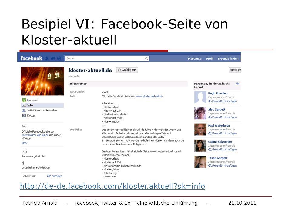 Besipiel VI: Facebook-Seite von Kloster-aktuell http://de-de.facebook.com/kloster.aktuell?sk=info Patricia Arnold _ Facebook, Twitter & Co – eine krit