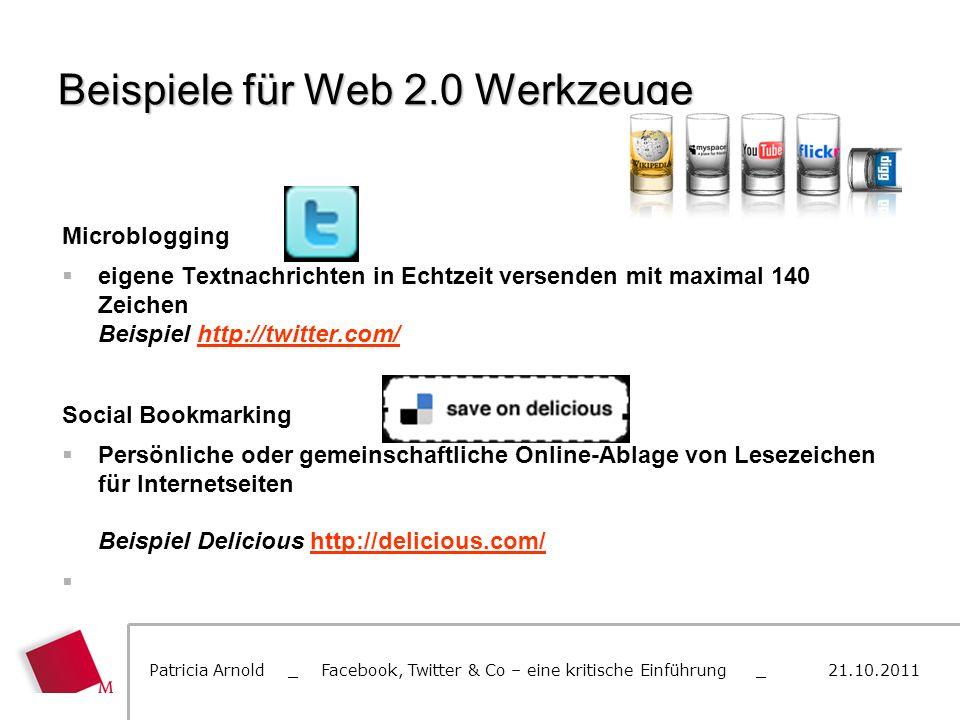 Beispiele für Web 2.0 Werkzeuge Microblogging eigene Textnachrichten in Echtzeit versenden mit maximal 140 Zeichen Beispiel http://twitter.com/http://
