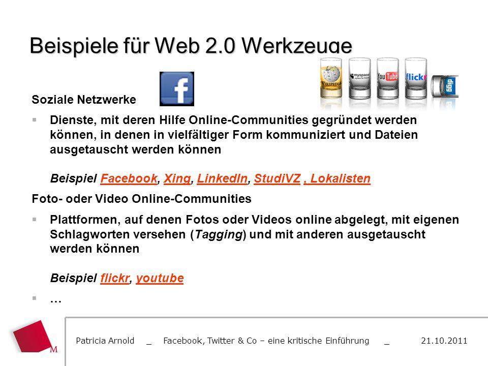 Beispiele für Web 2.0 Werkzeuge Soziale Netzwerke Dienste, mit deren Hilfe Online-Communities gegründet werden können, in denen in vielfältiger Form k