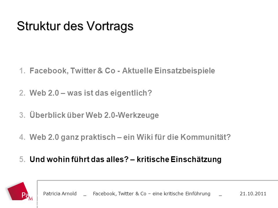 Struktur des Vortrags 1.Facebook, Twitter & Co - Aktuelle Einsatzbeispiele 2.Web 2.0 – was ist das eigentlich? 3.Überblick über Web 2.0-Werkzeuge 4.We