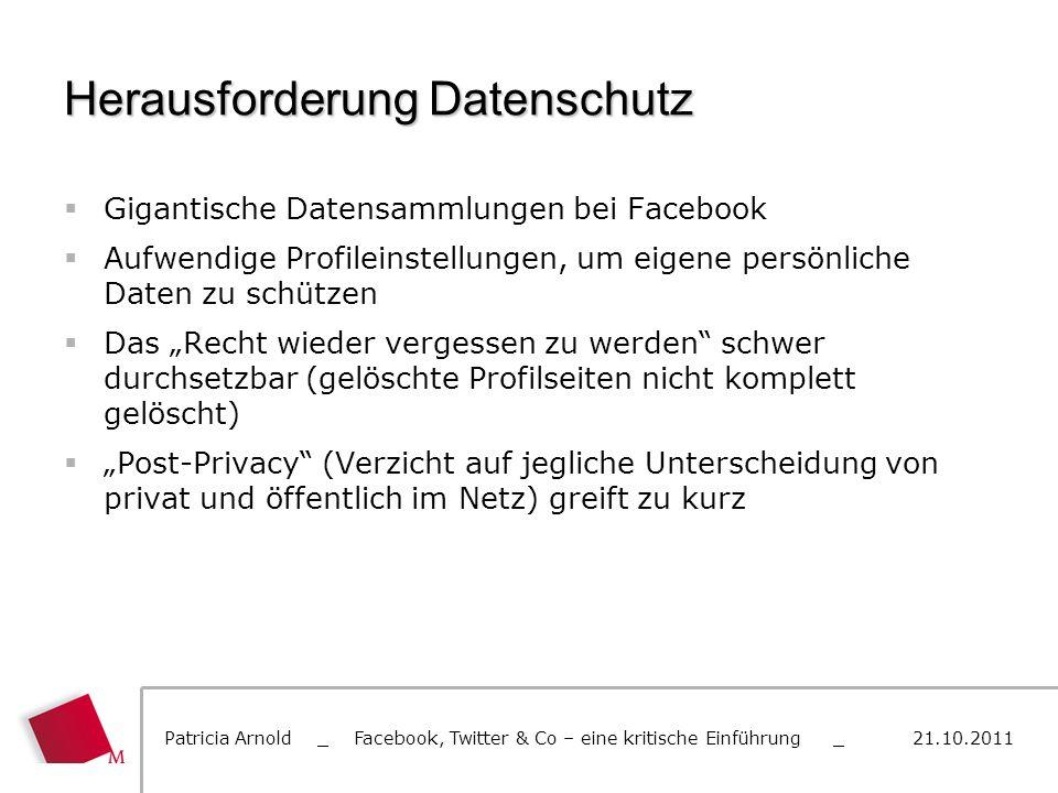 Herausforderung Datenschutz Gigantische Datensammlungen bei Facebook Aufwendige Profileinstellungen, um eigene persönliche Daten zu schützen Das Recht