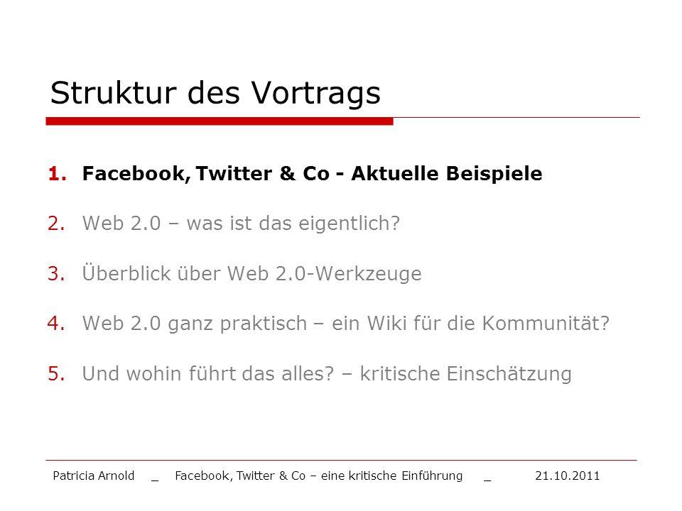 Struktur des Vortrags 1.Facebook, Twitter & Co - Aktuelle Beispiele 2.Web 2.0 – was ist das eigentlich? 3.Überblick über Web 2.0-Werkzeuge 4.Web 2.0 g
