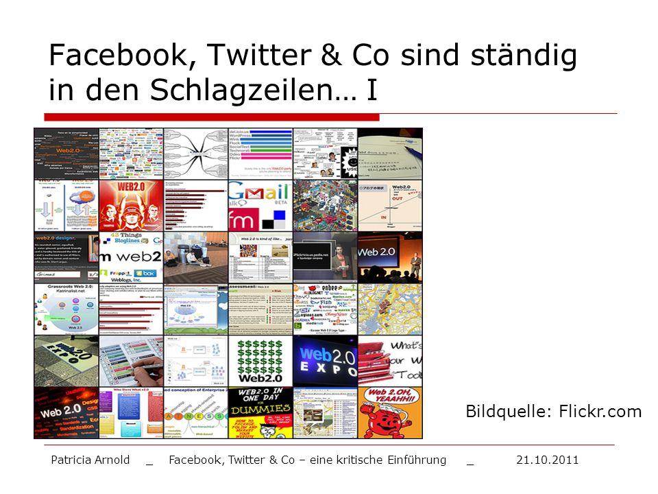 Facebook, Twitter & Co sind ständig in den Schlagzeilen… I Bildquelle: Flickr.com Patricia Arnold _ Facebook, Twitter & Co – eine kritische Einführung