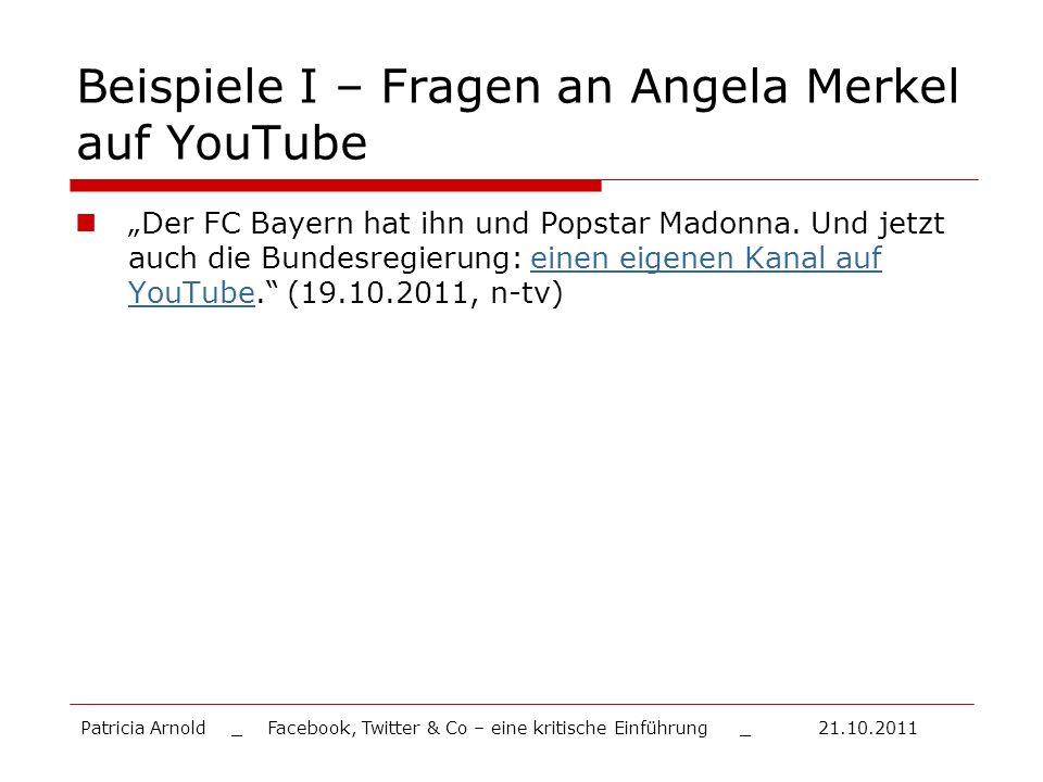 Beispiele I – Fragen an Angela Merkel auf YouTube Der FC Bayern hat ihn und Popstar Madonna. Und jetzt auch die Bundesregierung: einen eigenen Kanal a