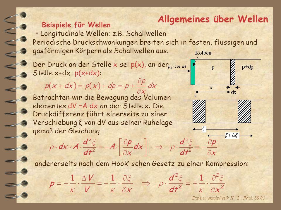 Experimentalphysik II L.. Paul, SS 03 Allgemeines über Wellen Beispiele für Wellen Periodische Druckschwankungen breiten sich in festen, flüssigen und