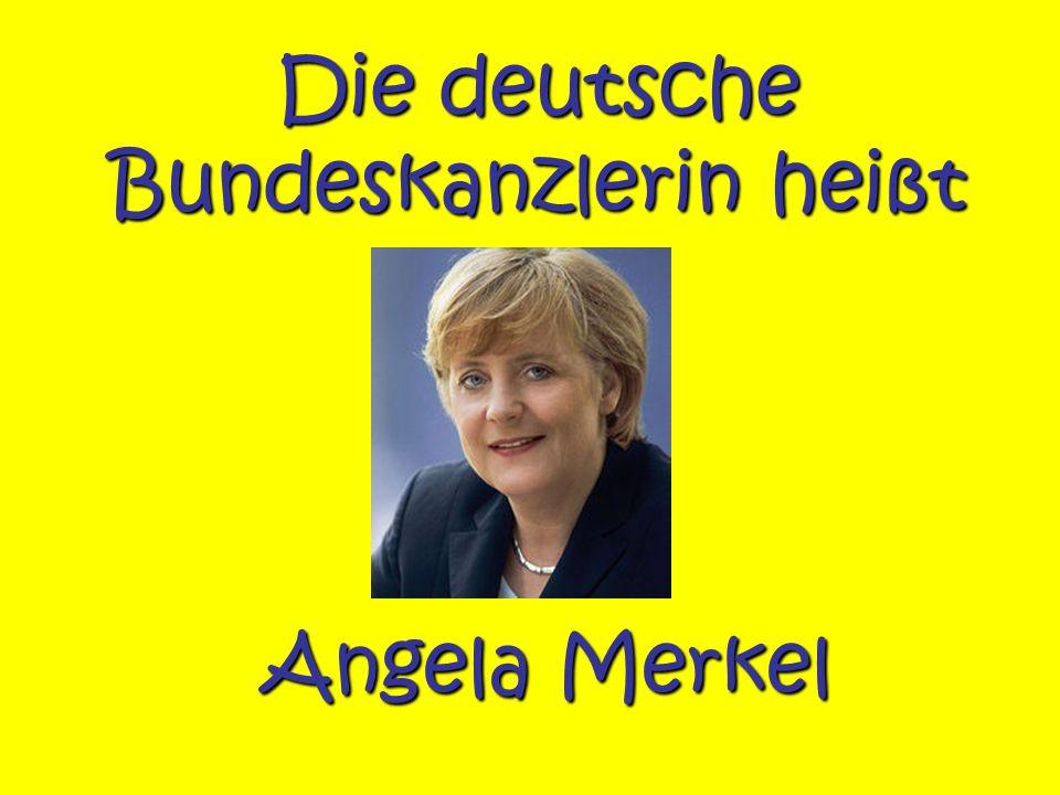Die deutsche Bundeskanzlerin heißt Angela Merkel