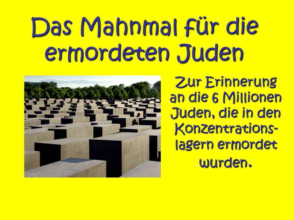 Das Mahnmal für die ermordeten Juden Zur Erinnerung an die 6 Millionen Juden, die in den Konzentrations- lagern ermordet wurden.