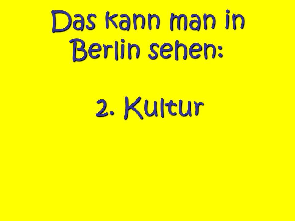 Das kann man in Berlin sehen: 2. Kultur