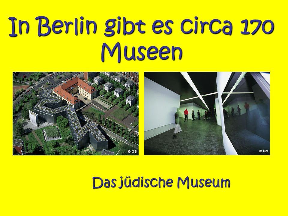 In Berlin gibt es circa 170 Museen Das jüdische Museum
