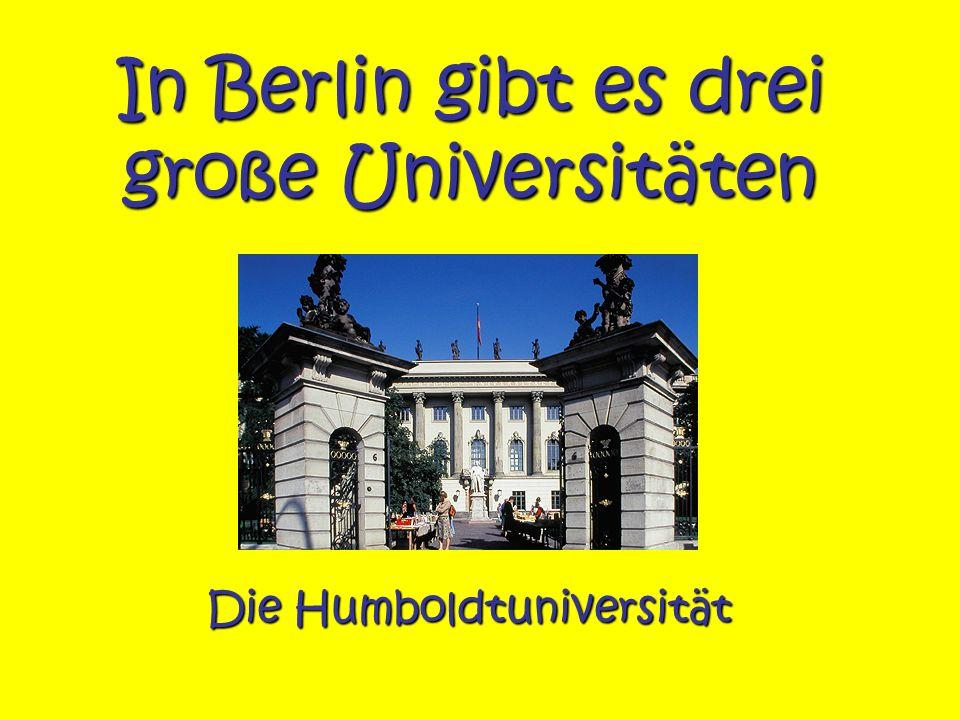 In Berlin gibt es drei große Universitäten Die Humboldtuniversität