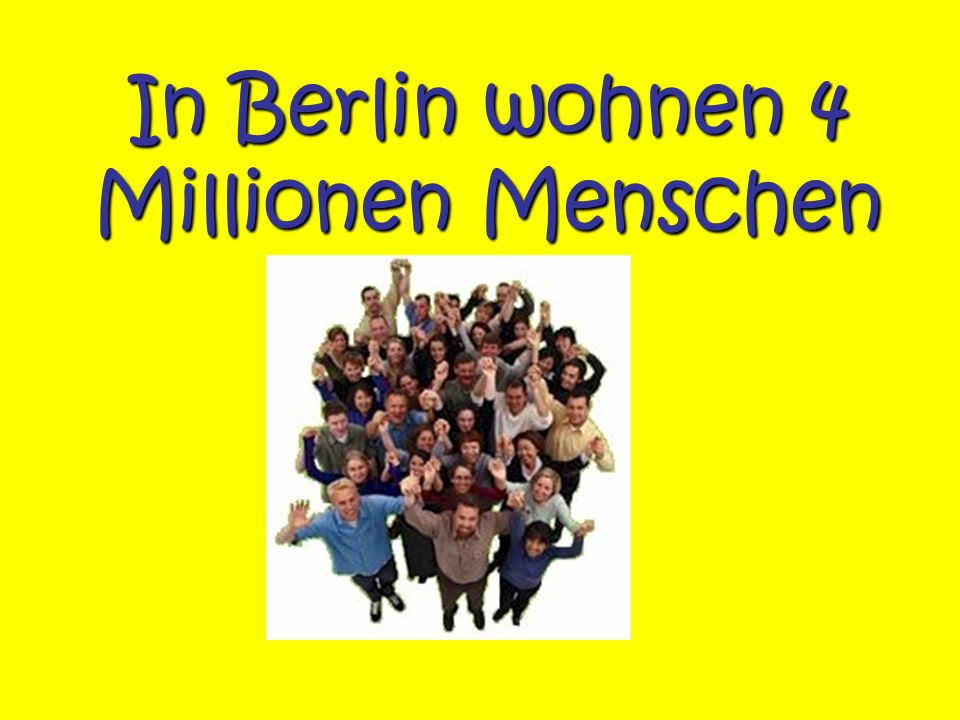 In Berlin wohnen 4 Millionen Menschen
