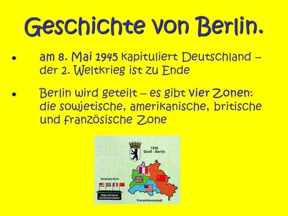 Geschichte von Berlin. am 8. Mai 1945 kapituliert Deutschland – der 2. Weltkrieg ist zu Ende Berlin wird geteilt – es gibt vier Zonen: die sowjetische