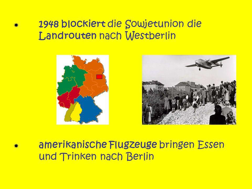 1948 blockiert die Sowjetunion die Landrouten nach Westberlin amerikanische Flugzeuge bringen Essen und Trinken nach Berlin