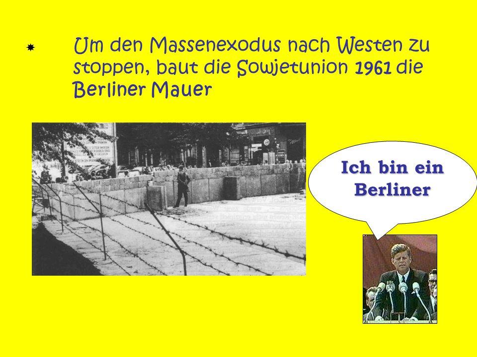 Um den Massenexodus nach Westen zu stoppen, baut die Sowjetunion 1961 die Berliner Mauer Ich bin ein Berliner
