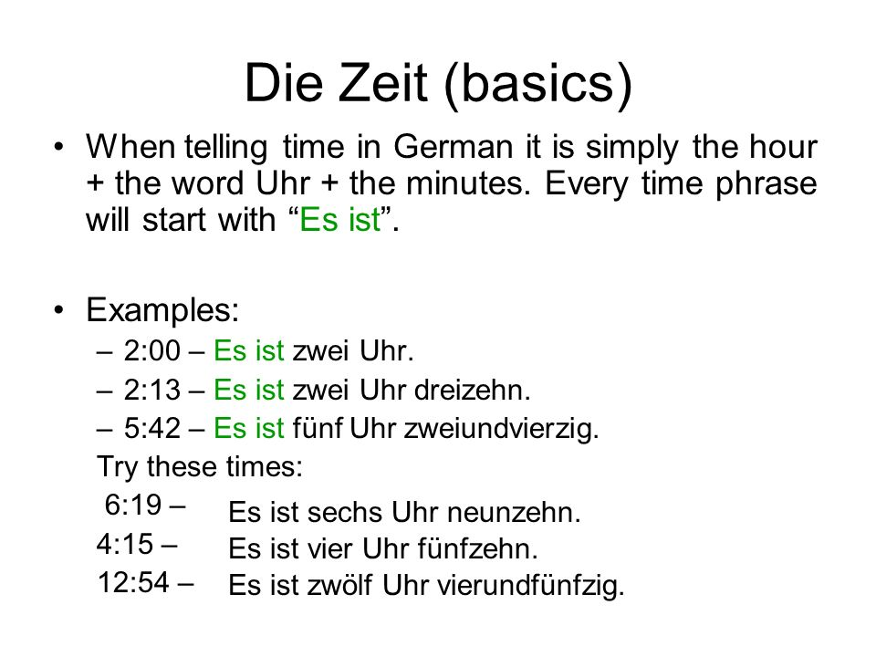 Die Zeit (basics) When telling time in German it is simply the hour + the word Uhr + the minutes. Every time phrase will start with Es ist. Examples: