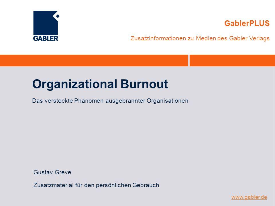 www.gabler.de GablerPLUS Zusatzinformationen zu Medien des Gabler Verlags Organizational Burnout Das versteckte Phänomen ausgebrannter Organisationen